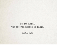 Angel, One, and You: Be the angel,  the one you needed so badly.  ///be; u.f.