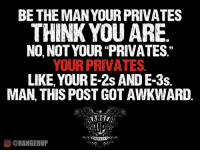 """Memes, 🤖, and Man: BE THE MAN YOURPRIVATES  THINK YOU ARE  NO, NOT YOUR PRIVATES.""""  YOUR PRIVATES.  LIKE YOURE-2s AND E-3s.  MAN, THIS POST GOT AWKWARD  O ORANGERUP Sorry.   RangerUp.com"""