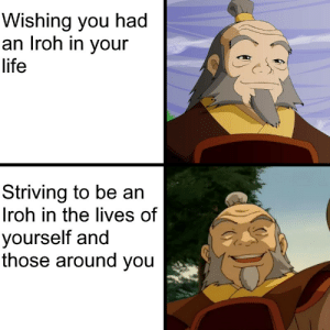Be the person Iroh knows you can be: Be the person Iroh knows you can be