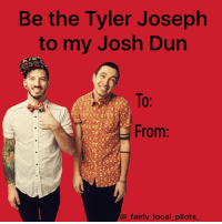 Be the Tyler Joseph  to my Josh Dun  To:  From:  a fairly local pilots 2-3 TØP Valentine's Day cards✖️❤️✖️ (Tag your Tyler or Josh) { twentyonepilots tøp tylerjoseph joshuadun joshdun cliqueart Blurryface valentines happyvalentinesday bands}