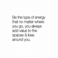 Energy, Life, and Love: Be the type of energy  that no matter where  you go, you aways  add value to the  spaces & lives  around you I heard Tony Robbins say this a while back and I've always remembered it. You can have positive energy, be energetic and love life but, if you are stuck with toxic people, ever so slowly they will drain the energy and awesome out of you, but you won't even realise. . As old as this next analogy is, it's on point in this case. You can drop a frog in hot water and it'll jump back out but, if you put that frog in water, and slowly bring it to the boil, the poor frog will die. . The same goes for your energy, don't let your energy for life die. When you feel your energy being drained, time to jump the fuck out of that environment. . markiron