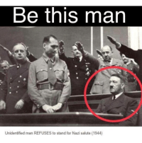 True, Hero, and Nazi: Be this man  Unidentified man REFUSES to stand for Nazi salute (1944) A true hero (1944)