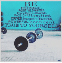 Be Positive Be Uncommon Be True to Yourself. WednesdayWisdom Inspiration Motivation: BE  UNCOMMON  POSITIVE COMMITTED.  Excellent. AMAZING.  PASSIONATE excited.  DRIVEN Energetic FEARLESS.  con f i den t  TRUE TO Be Positive Be Uncommon Be True to Yourself. WednesdayWisdom Inspiration Motivation