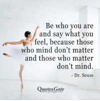 Dr. Seuss, Quotes, And Mind: Be Who Vou Are And Say What You Feel, Because  Those Who Mind Donu0027t Matter And Those Who Matter Donu0027t Mind. Dr. Seuss  Quotes ...