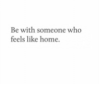 RT @Poemsweb: https://t.co/9u8QkbTRxU: Be with someone who  feels like home. RT @Poemsweb: https://t.co/9u8QkbTRxU