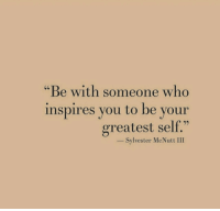 """Who, Sylvester, and You: """"Be with someone who  inspires you to be your  greatest self.""""  _ Sylvester McNutt III"""