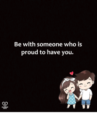 relationship quotes: Be with someone who is  proud to have you.  RO  RELATIONSHIP  QUOTES