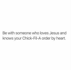 Chick-Fil-A, Instagram, and Jesus: Be with someone who loves Jesus and  knows your Chick-Fil-A order by heart. @projectinspired on instagram!