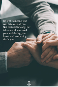Heart, Take Care, and Who: Be with someone who  will take care of you  Not materialistically, but  take care of your soul,  your well-being, your  heart, and everything  that's you.