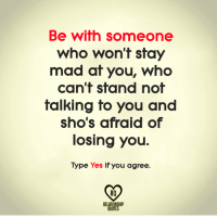 relationship quotes: Be with someone  who won't stay  mad at you, who  can't stand not  talking to you and  sho's afraid of  losing you  Type Yes if you agree.  RQ  RELATIONSHIP  QUOTES