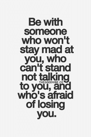 kushandwisdom:  Good Vibes HERE: Be with  Someone  who won't  stay mad at  you, who  can't stand  not talking  to you, and  who's áfraid  of losing  you.  THEGOODVIBE.CO kushandwisdom:  Good Vibes HERE