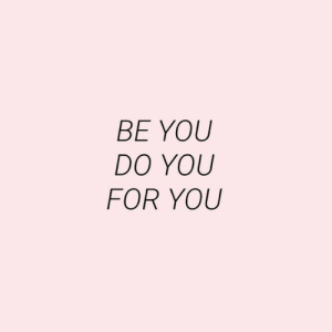 You, For, and Do You: BE YOU  DO YOU  FOR YOU