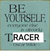 Oscar Wilde, Oscar, and Tracer: BE  YOURSELF  everyone else  is already  TRACER  Oscar Wilde~