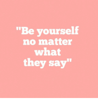 "They, What, and Be Yourself: ""Be yourself  no matter  what  they say"