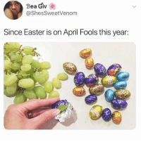 Easter, Funny, and April Fools: Bea Giv  @ShesSweetVenom  Since Easter is on April Fools this year:  Di I would be SO pissed