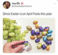 Easter, Memes, and Chocolate: Bea Giv  @ShesSweetVenom  Since Easter is on April Fools this year:  Di Grapes > mini chocolate eggs