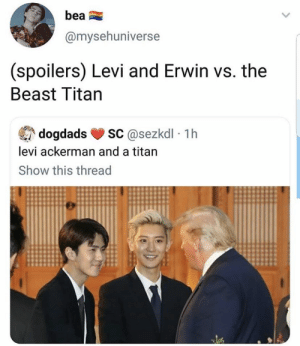 EXO memes: bea  @mysehuniverse  (spoilers) Levi and Erwin vs. the  Beast Titan  sC@sezkdl 1h  dogdads  levi ackerman and a titan  Show this thread EXO memes
