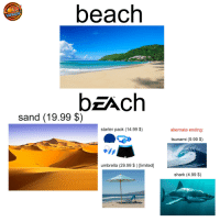 Shark, Beach, and Limited: beach  bEAch  sand (19.99 $)  starter pack (14.99 $)  alternate ending:  tsunami (9.99 S)  umbrella (29.99 $ ) [limited]  shark (4.99 $) bEAch