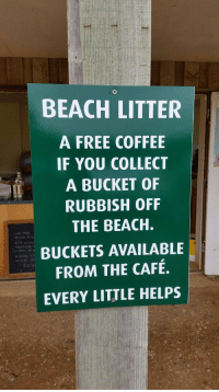 Wholesome coffee shop: BEACH LITTER  A FREE COFFEE  IF YOU COLLECT  A BUCKET OF  RUBBISH OFF  THE BEACH.  BUCKETS AVAILABLE  FROM THE CAFÉ.  EVERY LITTLE HELPS  生20 Wholesome coffee shop