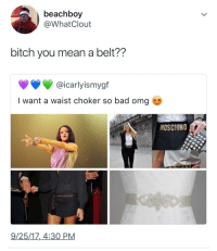 <p>peak stupidity (via /r/BlackPeopleTwitter)</p>: beachboy  @WhatClout  Ma  bitch you mean a belt??  @icarlyismygf  I want a waist choker so bad omg  MOSCHINO  MDSCHIND  9/25/17,_4:30 PM <p>peak stupidity (via /r/BlackPeopleTwitter)</p>