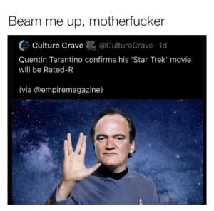 Star Trek: Beam me up, motherfucker  @CultureCrave 1d  Culture Crave  Quentin Tarantino confirms his 'Star Trek' movie  will be Rated-R  (via @empiremagazine)