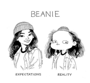 Too real.: BEANIE  EXPECTATIONS  REALITY  CASSANDRA CALIN Too real.