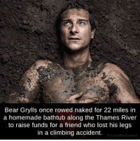 Memes, Bear Grylls, and 🤖: Bear Grylls once rowed naked for 22 miles in  a homemade bathtub along the Thames River  to raise funds for a friend who lost his legs  in a climbing accident.  fb.com/facts weird #respect