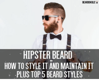 Beard, Hipster, and Memes: BEARDOHOLIC  HIPSTER BEARD  HOW TO STYLE IT AND MAINTAIN IT  PLUS TOP 5 BEARD STYLES Hipster Beard – How To Style It And Maintain It Plus Top 5 Beard Styles at beardoholic.com-hipster- HipsterBeard BeardStyles Link is in Bio. Visit us and follow us on Twitter @ beardoholic and FB Beardoholic. Helping those who have or want to have a beard.