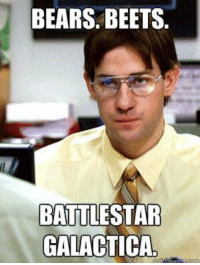Memes, Bear, and Bears: BEARS. BEETS  BATTLESTAR  GALACTICA This will never get old