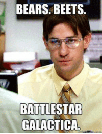 Bears, Old, and Never: BEARS. BEETS  BATTLESTAR  GALACTICA This will never get old https://t.co/f9oCJXDVWE