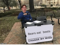 Bears Eat Beets: Bears eat beets  CHANGE MY MIND