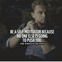 Join this page ✌❤: BEASELF-MOTIVATOR BECAUSE  NOMONEELSEISGOING  TO PUSH YOU  THE POSITIVE QUOTES Join this page ✌❤