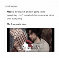 Memes, Hello Kitty, and Beastly: beast henshin:  Me: It's my day off, and i'm going to do  everything l can't usually do because work takes  over everything  Me 2 seconds later:  for  ears. at least he had his hello kitty plush doll by his side 💖 -L tumblrtextpost tumblr tumblrfunny tumblrcomedy textpost comedy me same funny haha hahaha relatable lol fandoms supernatural harrypotter youtube phandom allthehashtags sorryforthehashtags illstopnow