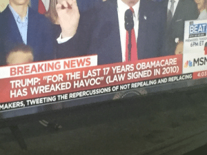 """News, Target, and Tumblr: BEAT  REMIERES TON G  BREAKING NEWS  TRUMP: """"FOR THE LAST 17 YEARS OBAMACARE  HAS WREAKED HAVOCT"""" (LAW SIGNED IN 2010)  6PM ET  MS  MAKERS, TWEETING THE REPERCUSSIONS OF NOT REPEALING AND REPLACING 4:0 theroguefeminist:  immortalbandpotato:  … nailed it …  can we just make this a regular thing? putting the truth in parentheses next to quotes of lies politicians tell?"""