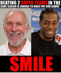 Nba, Spurs, and Spur: BEATING 2  SUPER IN THE  SAME SEASON IS ENOUGH TO MAKE POP AND KAWHI  ONBAMEMES  SMILE The only thing that can do it. #Spurs Nation