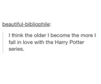 Harry Potter, Harry Potter (Series), and Potter: beautiful-bibliophile:  I think the older I become the more I  fall in love with the Harry Potter  Series So me.