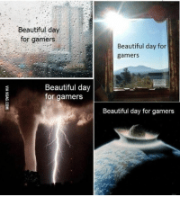 Dank, 🤖, and Gamer: Beautiful day  for gamers  Beautiful day  for gamers  Beautiful day for  gamers  Beautiful day for gamers You know you're a gamer when... http://9gag.com/gag/am8oY3y?ref=fbp