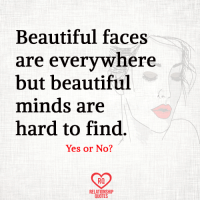 text faces: Beautiful faces  are everywhere.  but beautiful  minds are  hard to find  Yes or No?  Ra  RELATIONSHIP  QUOTES