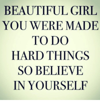 Beautiful, Facts, and Girls: BEAUTIFUL GIRL  YOU WERE MADE  TO DO  HARD THINGS  SO BELIEVE  IN YOURSELF Swyd go 👣👣 @mseve822 @mseve822 💯💯 facts woman women she her inspiration female females lady ladies girl girls quotes quote quoteoftheday life realtalk tagafriend positive regrann repost reallife realshit