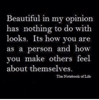 Beautiful, Life, and Notebook: Beautiful in my opinion  has nothing to do with  looks. Its how vou are  as a person and how  you make others feel  about themselves.  The Notebook of Life