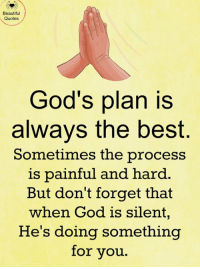 Beautiful Quotes Gods Plan Is Always The Best Sometimes The Process