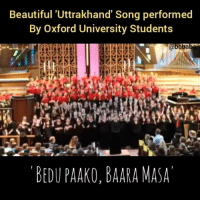 Beautiful, Memes, and India: Beautiful 'Uttrakhand' Song performed  By Oxford University Students  @boba  BEDU PAAKO, BAARA MASA Proud to be Indian🇮🇳 bcbaba india uttrakhand