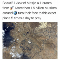 "Ali, Beautiful, and Memes: Beautiful view of Masjid al Haraam  from. More than 1.5 billion Muslims  around turn their face to this exact  place 5 times a day to pray  "" But  ali Alhamdulillah for the blessing of Islam 💓"