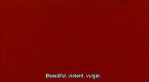 Beautiful, Violent, and Vulgar: Beautiful, violent, vulgar.