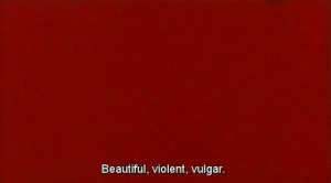Beautiful, Violent, and Vulgar: Beautiful, violent, vulgar