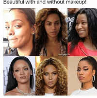 """rihanna has eyebrows on"" ""nicki had eyeliner on"" 🙄 bitch shut up.: Beautiful With and Without makeup!  uls  Wa ""rihanna has eyebrows on"" ""nicki had eyeliner on"" 🙄 bitch shut up."