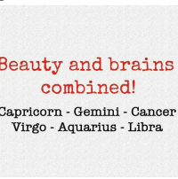 Brains, Aquarius, and Cancer: Beauty  and brains  combined!  Capricorn Gemini - Cancer  Virgo Aquarius Libra