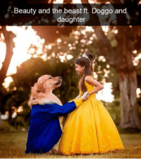 Get you a man like this.: Beauty and the beast ft. Doggo and  daughter Get you a man like this.