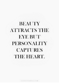Fye, Personality, and Beauty: BEAUTY  ATTRACTS THI.  FYE BUT  PERSONALITY  CAPT RES  THE HFART
