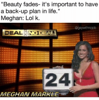 """Started from the bottom now we here @gaywithnojob: """"Beauty fades- it's important to have  a back-up plan in life.""""  Meghan: Lol k  DEAL  24  MEGHAN MARKLE Started from the bottom now we here @gaywithnojob"""